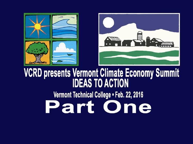 VCRD Summit Part 1 Vermont Climate Economy IDEAS TO ACTION