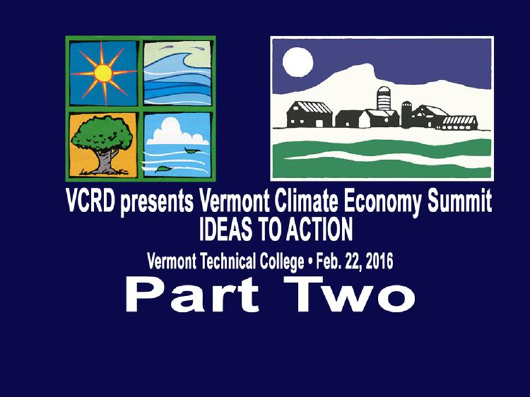 VCRD Summit Part 2 Vermont Climate Economy IDEAS TO ACTION
