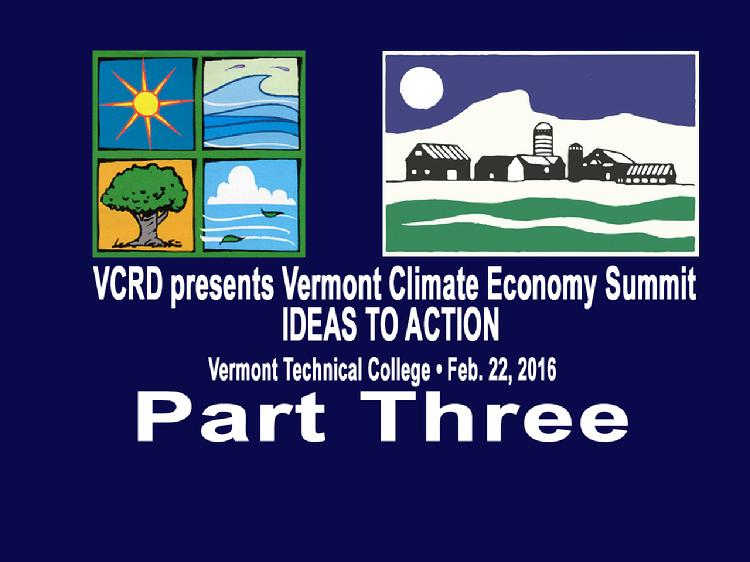 VCRD Summit Part 3 Vermont Climate Economy IDEAS TO ACTION