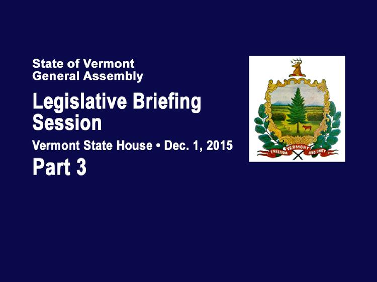Part 3 VT Legislative Briefing Session 2015  Part 3 of the Vermont Legislative Briefing Session Dec. 1, 2015 in the House Chamber of the Vermont State House.  Introductions by VT House of Representatives Majority Leader Sarah Copeland Hanzas and Stephen Klein, Chief Fiscal Officer, Joint Fiscal Office   Federal Funding Update from Marcia Howard, Executive Director, Federal Funds Information for the States  Current Education Challenges Presentation Rebecca Holcombe, Secretary, Agency of Education  View at: https://vimeopro.com/vtvt/vtjointfiscaloffice/video/147920881